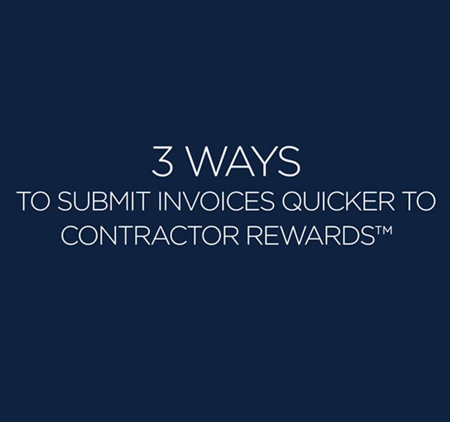 3 WAYS TO SUBMIT INVOICES QUICKER TO CONTRACTOR REWARDS™